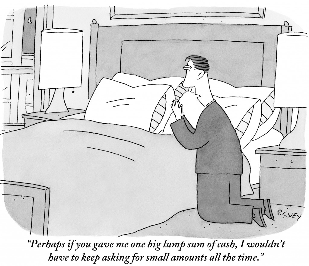 Perhaps if you gave me one big lump sum of cash, I wouldnt have to keep asking for small amounts all the time. (Conde Nast TagID: cncartoons004990.jpg) [Photo via Conde Nast]